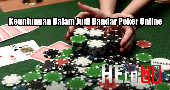Keuntungan Dalam Judi Bandar Poker Online