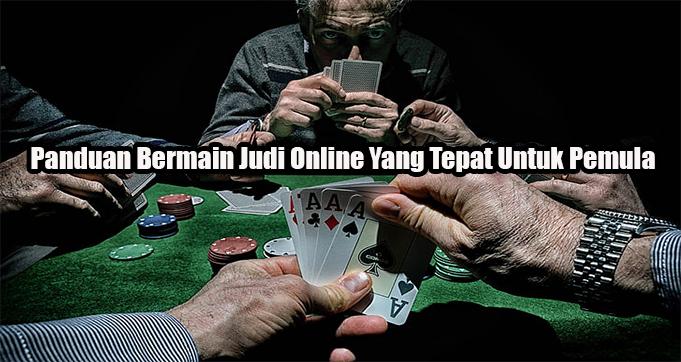 Panduan Bermain Judi Online Yang Tepat Untuk Pemula