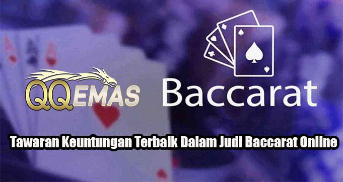 Tawaran Keuntungan Terbaik Dalam Judi Baccarat Online