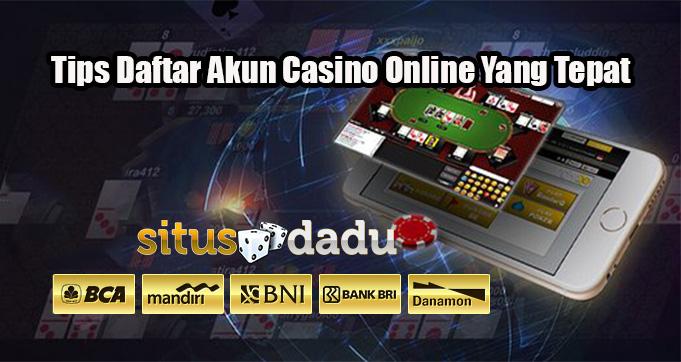 Tips Daftar Akun Casino Online Yang Tepat